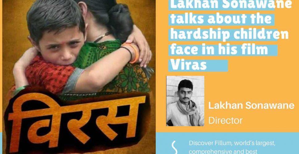 Lakhan Sonawane talks about the hardship children face in his film Viras
