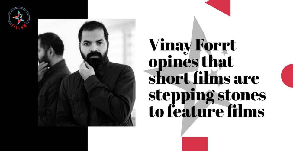 Vinay Forrt opines that short films are stepping stones to feature films